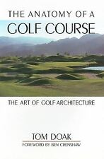 The Anatomy of a Golf Course : The Art of Golf Architecture by Tom Doak...