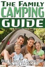 The Family Camping Guide: How to Survive a Camping Trip (and Have Fun Doing...