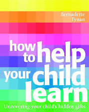 How to Help Your Child to Learn, Bernadette Tynan