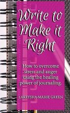 Write to Make It Right: How to Overcome Stress and Anger Using the Healing...