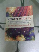 Creative Recovery : A Complete Addiction Treatment Program That Uses Your...
