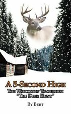 "NEW A 5-Second High: The Wisconsin Tradition: ""The Deer Hunt"" by Bert Paperback"