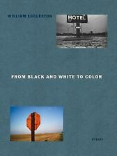 William Eggleston - From Black and White to Color (2014, Hardcover)