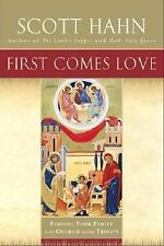 First Comes Love: Finding Your Family in the Church and the Trinity by Hahn, Sc