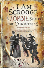 Adam Roberts I Am Scrooge: A Zombie Story for Christmas Very Good Book