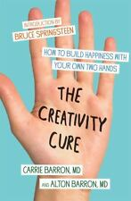The Creativity Cure : How to Build Happiness with Your Own Two Hands by...