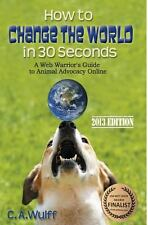 How to Change the World in 30 Seconds: A Web Warrior's Guide to Animal Advocacy