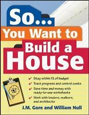 So... You Want To Build a House: A Complete Workbook for Building Your Own Home,