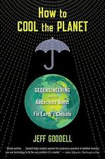 How to Cool the Planet: Geoengineering and the Audacious Quest to Fix Earth's Cl