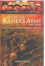 With Kaiser's Army in 1914: A Neutral Observer in Belgium and France Sven Hedin