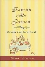 Pardon My French: Unleash Your Inner Gaul, Timoney, Charles, Good Condition, Boo