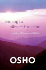 Learning to Silence the Mind: Wellness Through Meditation 9781250006226 by Osho