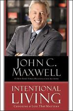 Intentional Living : Your Pathway to a Life That Matters by John C. Maxwell...