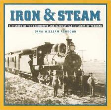 Iron & Steam: A History of the Locomotive and Railway Car Builders of Toronto