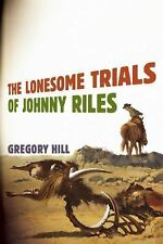 The Lonesome Trials of Johnny Riles by Gregory Hill (2015, Paperback)