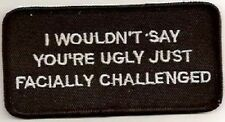 LOT OF 2 - I WOULDN'T SAY YOUR UGLY JUST FACIALLY CHALLENGED BIKER PATCH