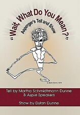 Wait, What Do You Mean? : Asperger's Tell and Show by Martha Schmidtmann...