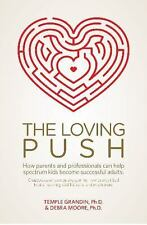 The Loving Push : How Parents and Professionals Can Help Spectrum Kids Become...