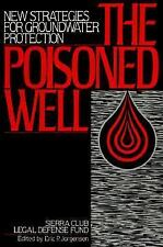 The Poisoned Well: New Strategies For Groundwater Protection by Sierra Club Leg
