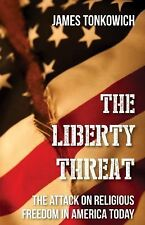 The Liberty Threat: The Attack on Religious Freedom in America Today, Tonkowich,