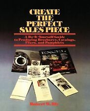 Create the Perfect Sales Piece: How to Produce Brochures, Catalogs, Fl-ExLibrary