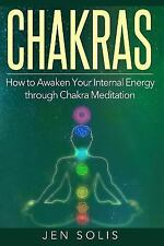 Chakras: How to Awaken Your Internal Energy Through Chakra Meditation by Jen...