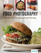 FOOD PHOTOGRAPHY: PRO SECRETS FOR STYLING, LIGHTING & SHOOTING: WH1/2 : PB : NEW