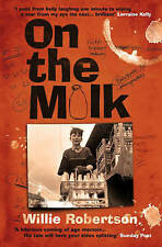 On the Milk A Moving and Hilarious Coming-of-age Tale by Robertson, Willie ( Aut