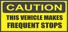 CAUTION THIS VEHICLE MAKES FREQUENT STOPS BUMPER STICKER VINYL DECAL BS-309
