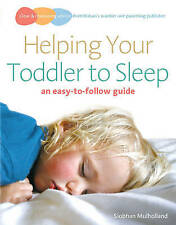Helping Your Toddler to Sleep: an easy-to-follow guide Siobhan Mulholland Very G