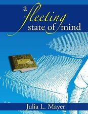 A Fleeting State of Mind by Julia L. Mayer (2014, Paperback)