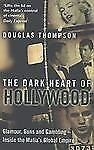 The Dark Heart of Hollywood : Glamour, Guns and Gambling - Inside the Mafia's...