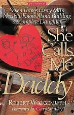 She Calls Me Daddy: Seven Things Every Man Needs to Know About Building a Compl