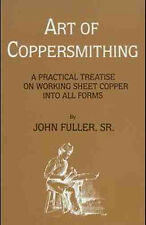 Art of Coppersmithing: A Practical Treatise on Working Sheet Copper - reprint