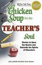 Chicken Soup for the Teacher's Soul : Stories to Open the Hearts and Rekindle...