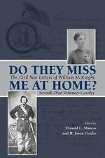 Do They Miss Me at Home? : The Civil War Letters of William Mcknight, Seventh...