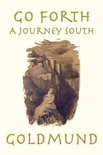 Go Forth : A Journey South by Goldmund (2014, Paperback)