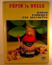 livre ortf vintage - pépin la bulle - bamao fabrique une allumette ed gp 1969