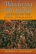 Contemporary Indian Studies: Wandering with Sadhus : Ascetics in the Hindu...