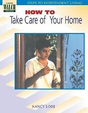 Steps To Independent Living: How To Take Care Of Your Home (Steps to I-ExLibrary
