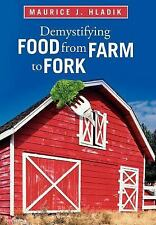 Demystifying Food from Farm to Fork by Maurice J. Hladik (2012, Hardcover)