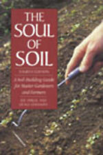 The Soul of Soil: A Soil-Building Guide for Master Gardeners and Farmers by...