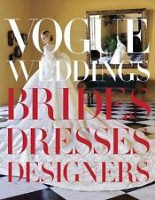 Vogue Weddings : Brides, Dresses, Designers (2012, Hardcover)