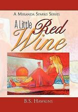 A Little Red Wine : AMiranda Sparks Series by B. S. Hawkins (2011, Hardcover)