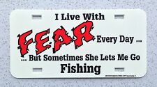 I Live With Fear Fishing Retro Auto License Plate - Lexan Heavy Gauge Plastic