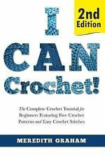 I Can Crochet! : The Complete Crochet Tutorial for Beginners Featuring Free...