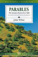 Parables: The Greatest Stories Ever Told (Lifeguide Bible Studies) White, John