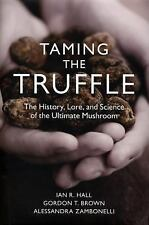 Taming the Truffle : The History, Lore, and Science of the Ultimate Mushroom...