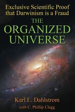 The Organized Universe : Exclusive Scientific Proof That Darwinism Is a Fraud...