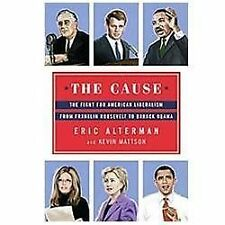 The Cause : The Fight for American Liberalism from Franklin Roosevelt to...